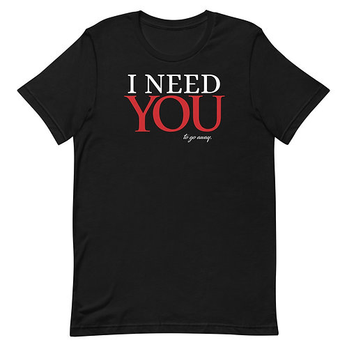 I Need You To Go Away Funny Introvert T-Shirt
