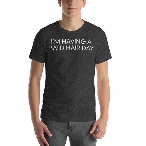 I'm Having A Bald Hair Day Funny Unisex T-Shirt
