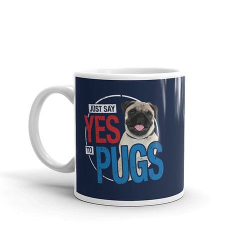 Just Say Yes To Pugs. Funny Pug Mug