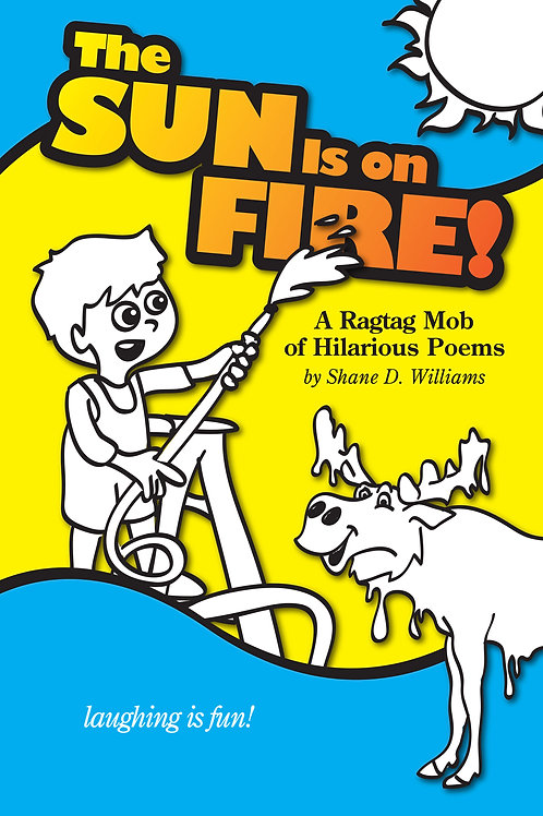 Funny Poetry Book for Kids. The Sun is on Fire Front Cover