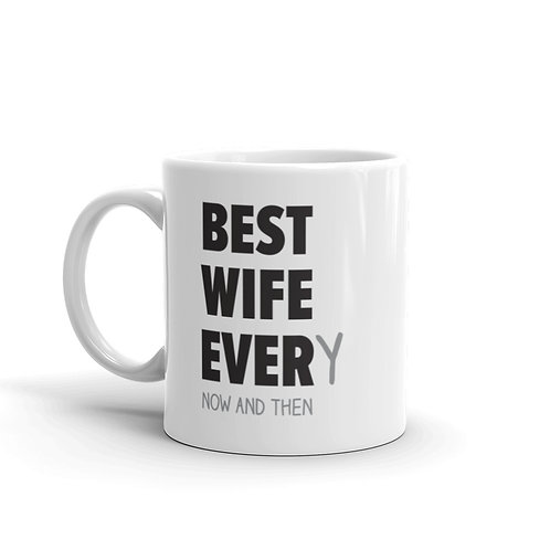Best Wife Every Now And Then Funny Mug