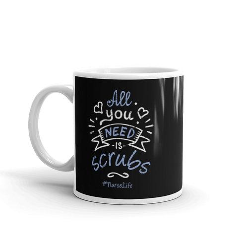 All You Need Is Scrubs Funny Nurse Mug