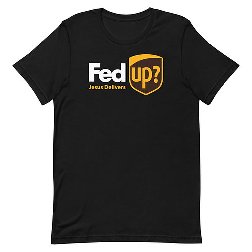 Fed Up? Jesus Delivers. Funny Christian T-Shirt