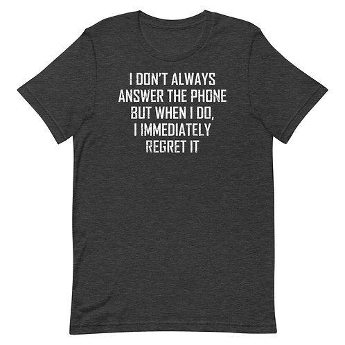 I Don't Always Answer The Phone But When I Do... Funny Introvert T-Shirt