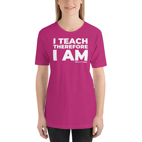 I teach therefore I am really tired funny teacher t-shirt