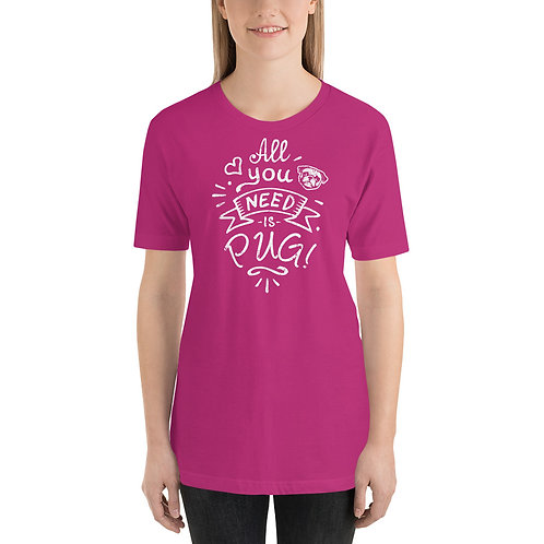 All You Need Is Pug Unisex T-Shirt