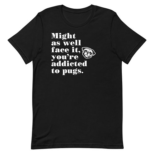 Might as well face it, you're addicted to pugs funny pug T-Shirt