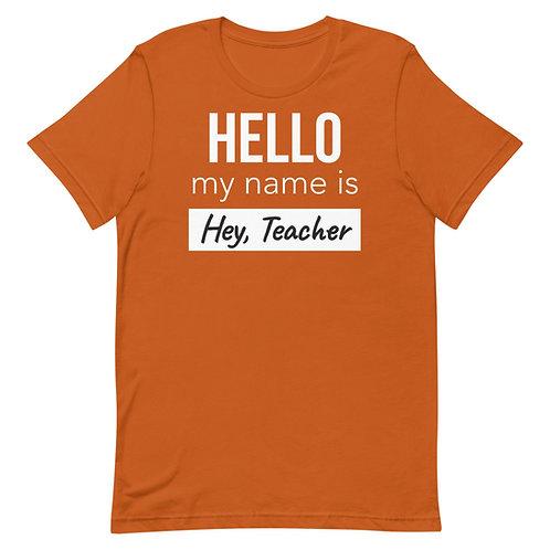 Hello My Name Is Hey Teacher Funny Teacher Unisex T-Shirt