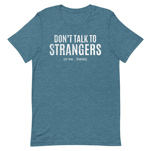 Don't Talk to Strangers or Me Thanks. Funny Introvert T-Shirt