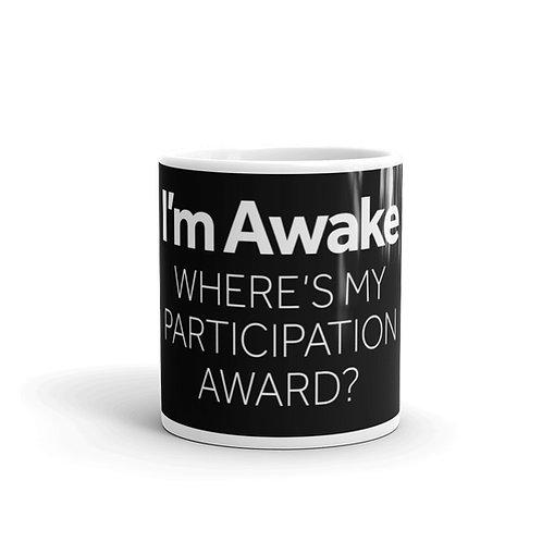 I'm Awake. Where is my participation award? Funny Mug