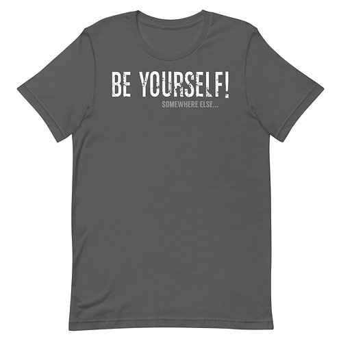 Be Yourself Somewhere Else Funny T-Shirt