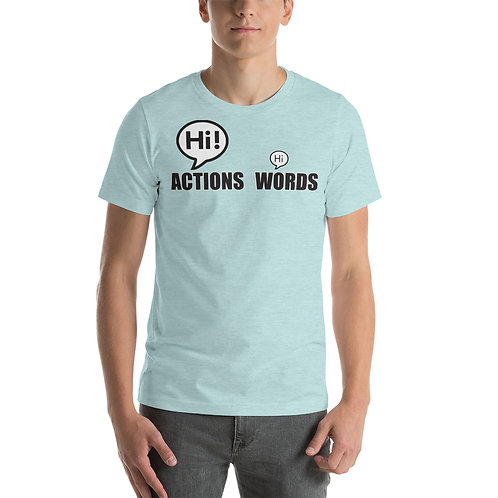 Actions Speak Louder Than Words Funny Unisex T-Shirt