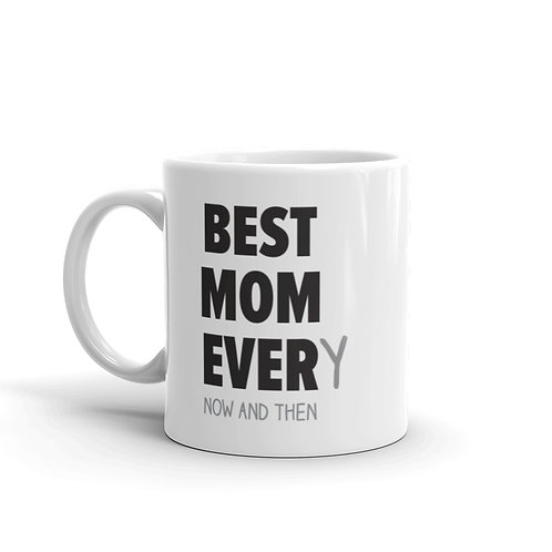 Best Mom Every Now And Then Funny Mug
