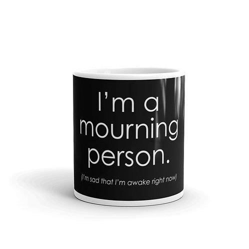 I'm a Mourning Person I'm Sad That I'm Awake Right Now Mug
