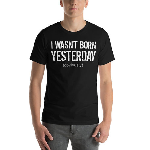 I wasn't born yesterday obviously funny t-shirt