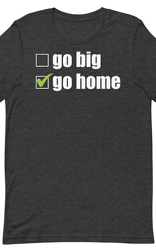 Go Big or Go Home Funny Introvert Unisex T-Shirt