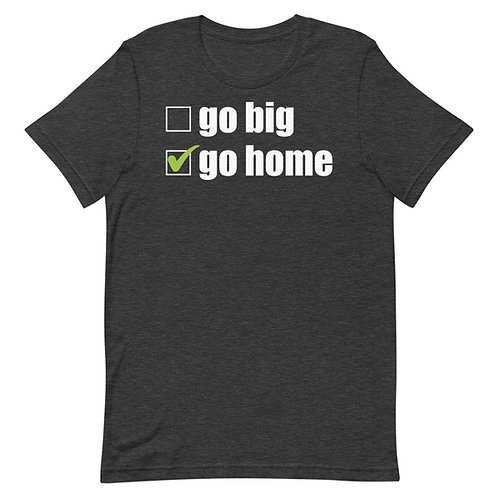 Go Big or Go Home Funny Introvert T-Shirt