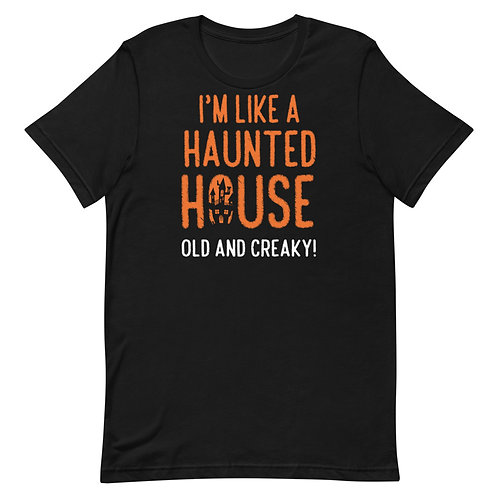 I'm Like A Haunted House. Old And Creaky. Funny Halloween T-Shirt