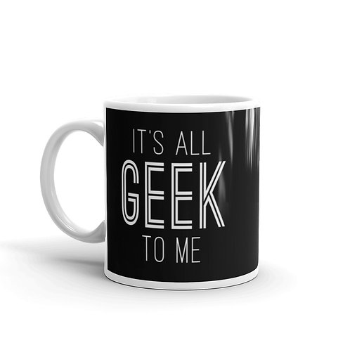 It's All Geek To Me Funny Mug