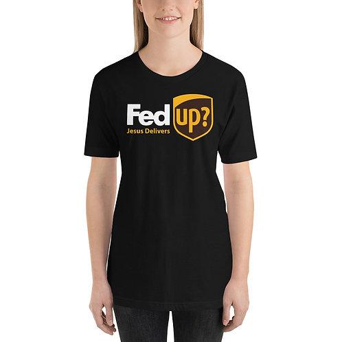 Fed Up? Jesus Delivers. Funny Christian Unisex T-Shirt