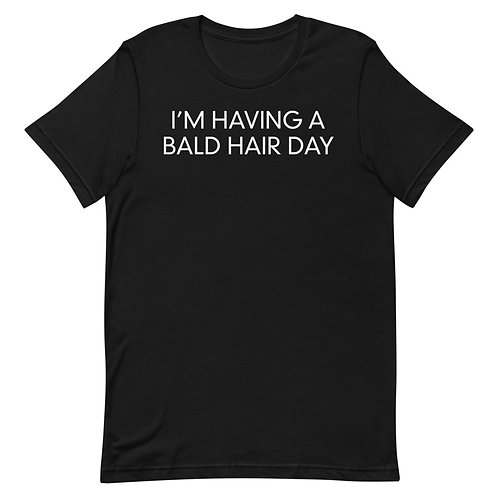I'm Having A Bald Hair Day Funny T-Shirt
