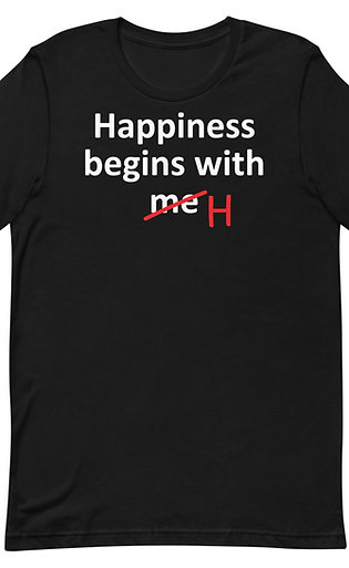 Happiness Begins With Me. Happiness Begins With H. Funny Unisex T-Shirt
