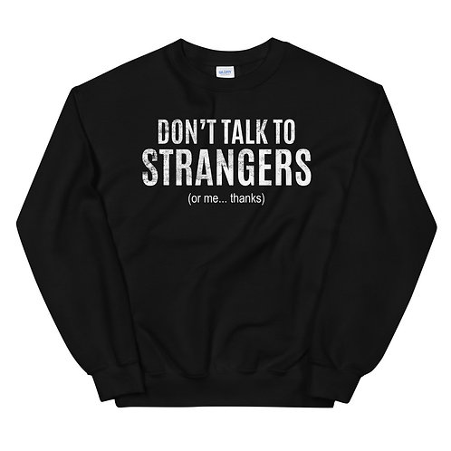 Don't Talk To Strangers... Or Me, Thanks. Funny Introvert Unisex Sweatshirt