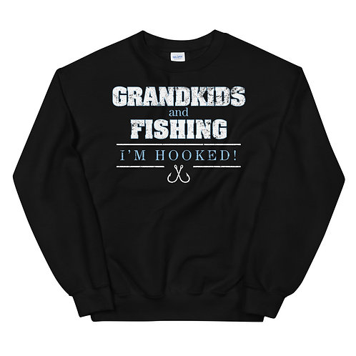Grandkids and Fishing. I'm Hooked. Grandma or Grandpa Fishing Unisex Sweatshirt