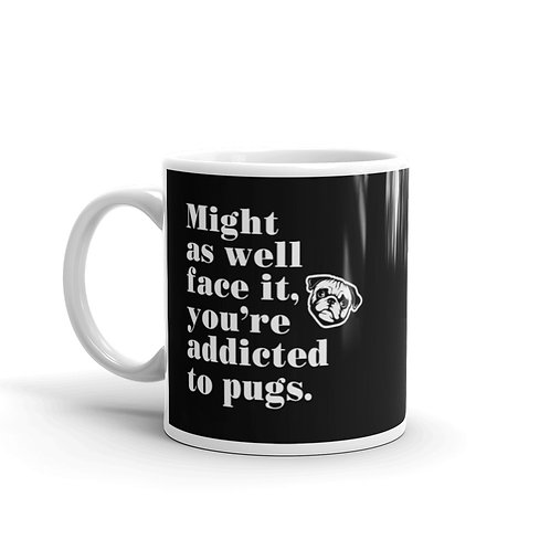 Might as well face it, you're addicted to pugs funny pug mug