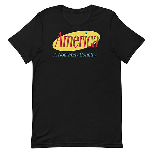 America A Non-Pony Country Funny Seinfeldism T-Shirt