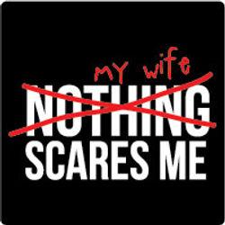 My Wife Scares Me.jpg