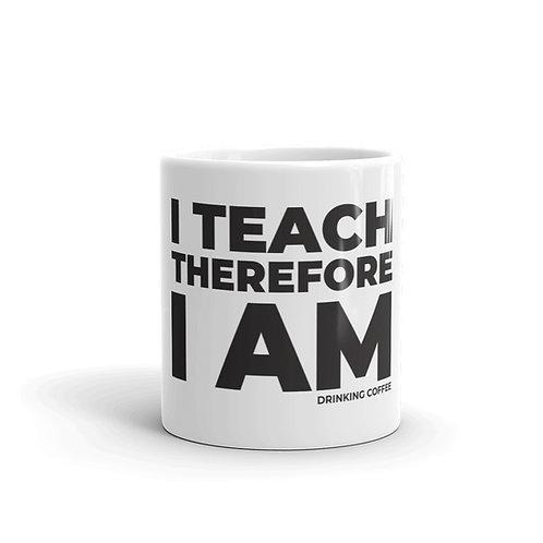 I Teach Therefore I Am Drinking Coffee Funny Teacher Mug