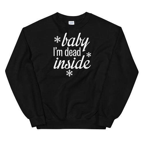Baby I'm Dead Inside Funny Baby It's Cold Outside Parody Unisex Sweatshirt