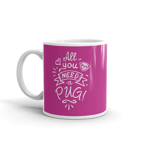 All You Need Is Pug Mug