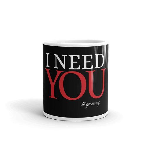 I Need You To Go Away Funny Introvert Mug