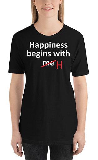 Happiness Begins With Me. Happiness Begins With H. Funny Unisex T-Shirt