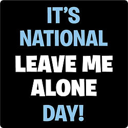 National Leave Me Alone Day.jpg