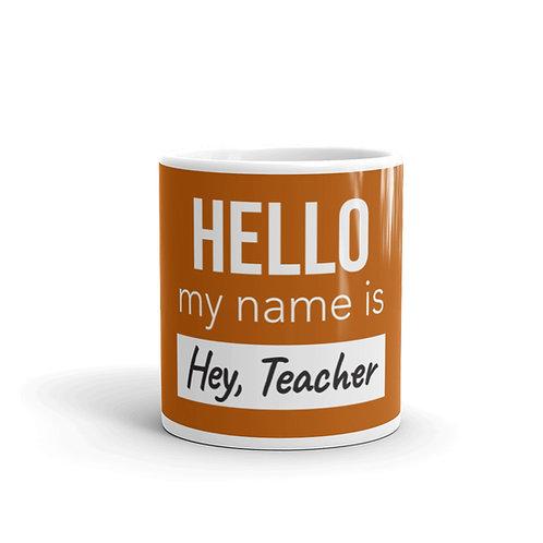 Hello My Name Is Hey Teacher Funny Teacher Mug