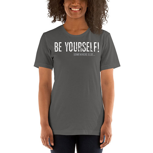 Be Yourself Somewhere Else Funny Unisex T-Shirt
