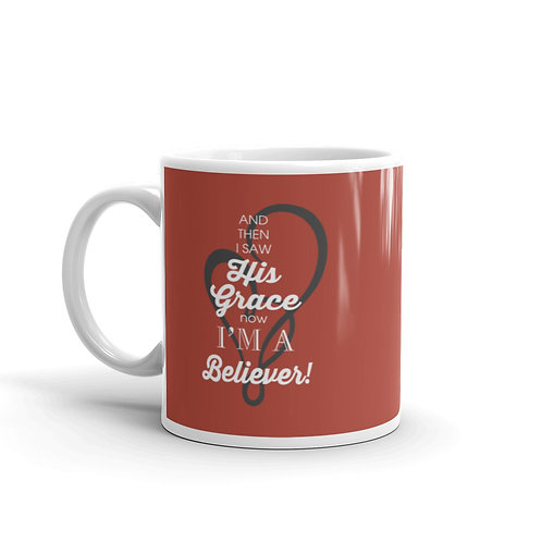 And then I saw His grace, now I'm a believer. Fun Christian Mug