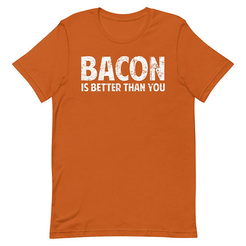 Bacon is better than you. Funny Bacon Shirt
