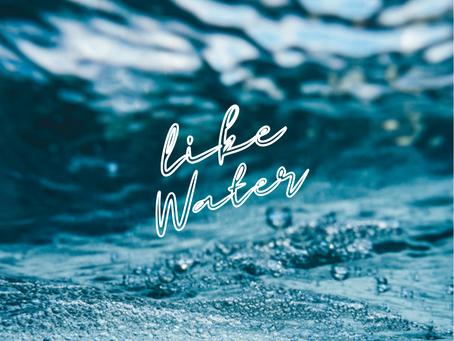 Like Water