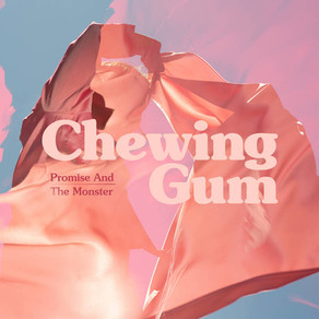 "Promise and The Monster - ""Chewing Gum"" Review"