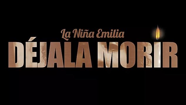 La Niña Emilia / Déjala Morir