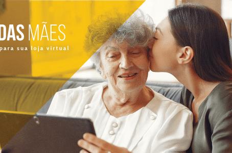 Dia das mães – 5 dicas para sua loja virtual