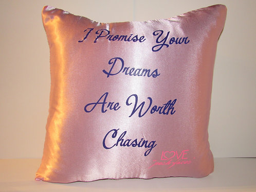 """I Promise You Dreams Are Worth Chasing"" Handmade Satin Throw Pillow"