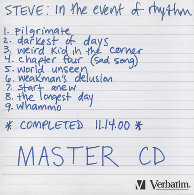 STEVE: IN THE EVENT OF RHYTHM Master CD, completed 11.14.00