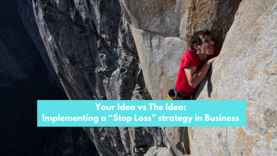 """Your Idea vs The Idea: Implementing a """"Stop Loss"""" strategy in business"""