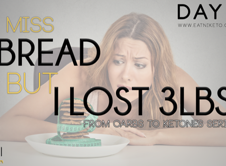 Day 3 : I Miss Bread, but I'm Down 3 Pounds!
