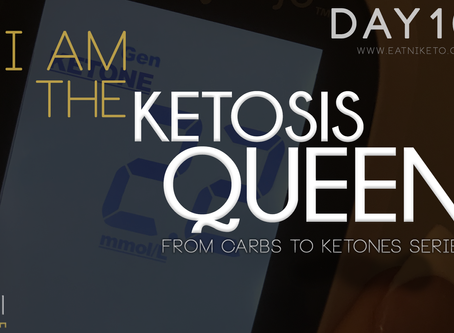 Day 10 : I AM THE KETOSIS QUEEN